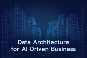 Data Architecture for AI-Driven Business