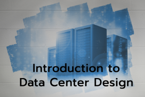 Introduction to Data Center Design
