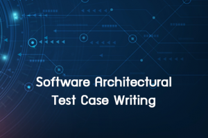 Software Architectural Test Case Writing