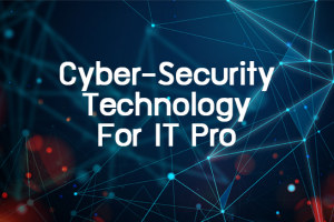Cyber-Security Technology for IT Pro