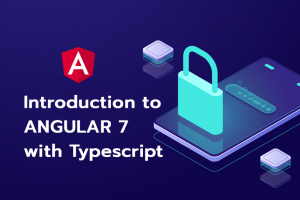 Introduction to ANGULAR 7 with Typescript