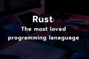 Rust: The most loved programming lanaguage