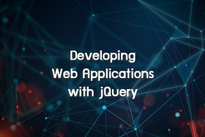 Developing Web Applications with jQuery