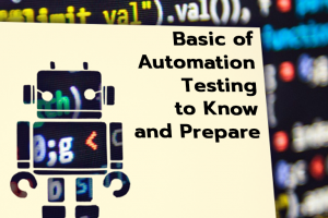 Basic of Automation Testing to Know and Prepare